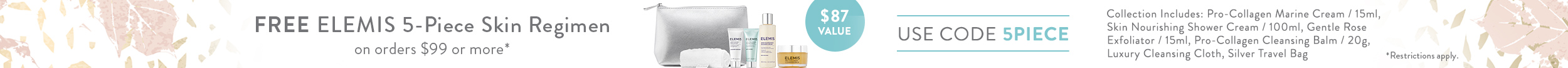 Free ELEMIS 5pc Skin Regimen on orders $99+